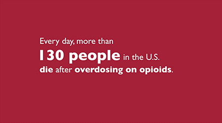 Every day, more than 130 people in the U.S. die after overdosing on opioids.
